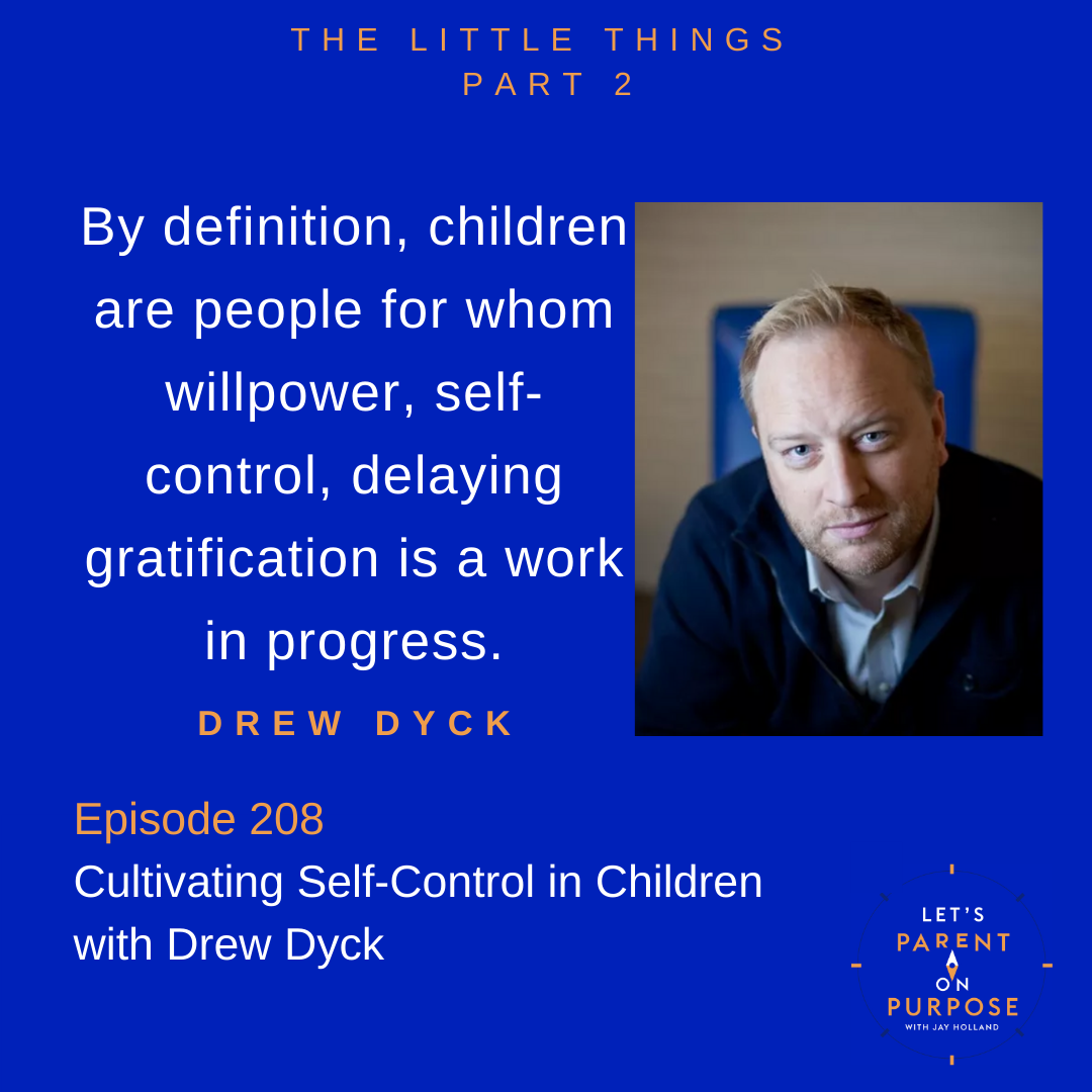 Cultivating Self Control in Children with Drew Dyck