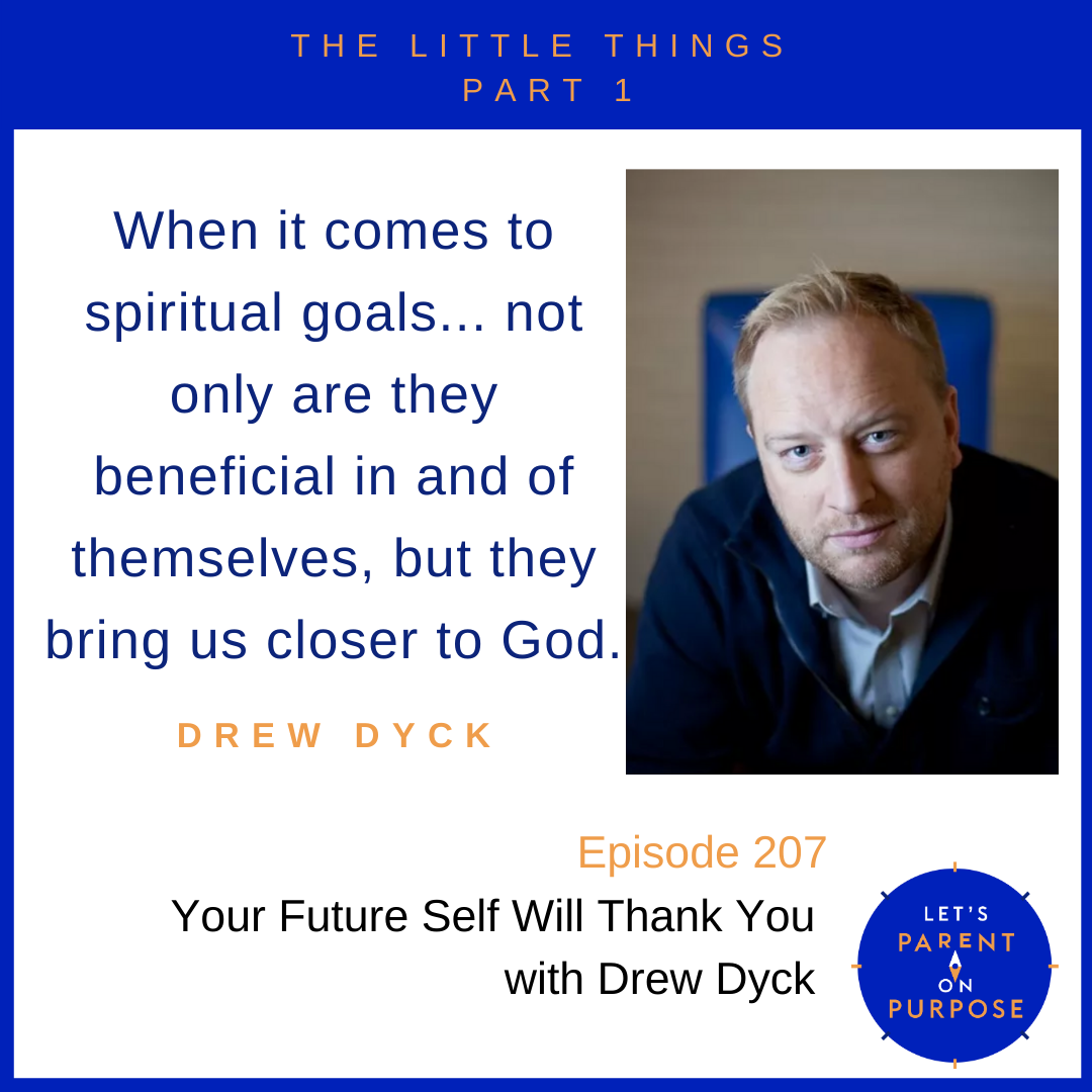 Your Future Self Will Thank You with Drew Dyck